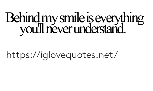 Smile, Net, and Href: Behindmy smile işeveryfhing  youllneverunderstand https://iglovequotes.net/