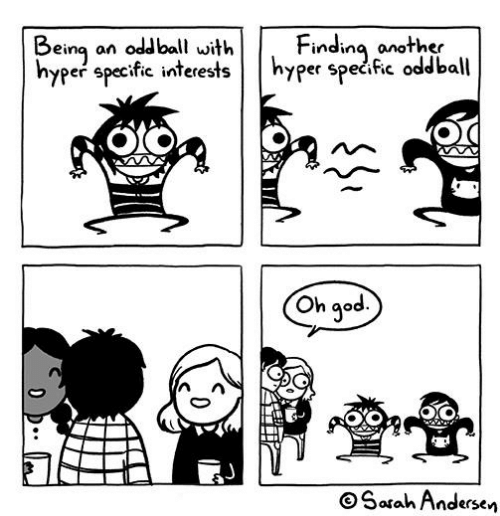 oddball: Beina an oddball withFindinq another  hyper specific interestshyper specfic oddball  er Specific odd ba  Oh qod  9°  OSarah Andersen