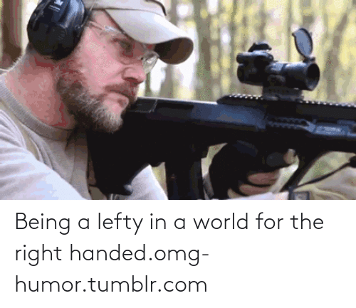 Right Handed: Being a lefty in a world for the right handed.omg-humor.tumblr.com