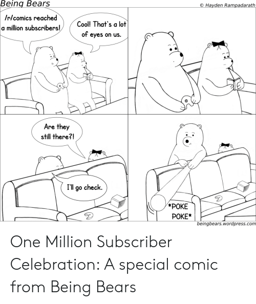 Bears, Wordpress, and Com: Being  Bears  Hayden Rampadarath  Irlcomics reached  a million subscribers!Col That's a lot  of eyes on us.  Are they  still there?!  I'll go check.  POKE*  beingbears.wordpress.com One Million Subscriber Celebration: A special comic from Being Bears