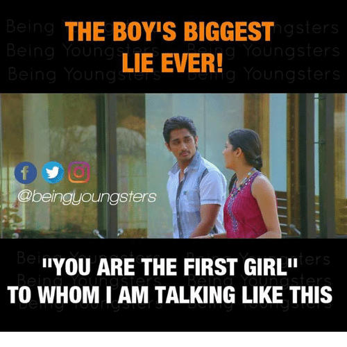 """To Whom: Being  Being Youngs  Being Young  THE BOY'S BIGGEST  LIE EVER!  gsterS  g Youngsters  Youngsters  @beinguoungsters  ers  UYOU ARE THE FIRST GIRL""""  TO WHOM I AM TALKING LIKE THIS"""