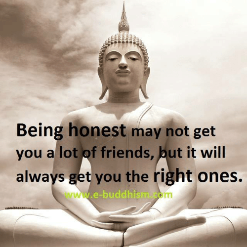 Friends, Memes, and Buddhism: Being honest may not get  you al lot of friends, put it wil  always get you the right ones.  www.-buddhism.com