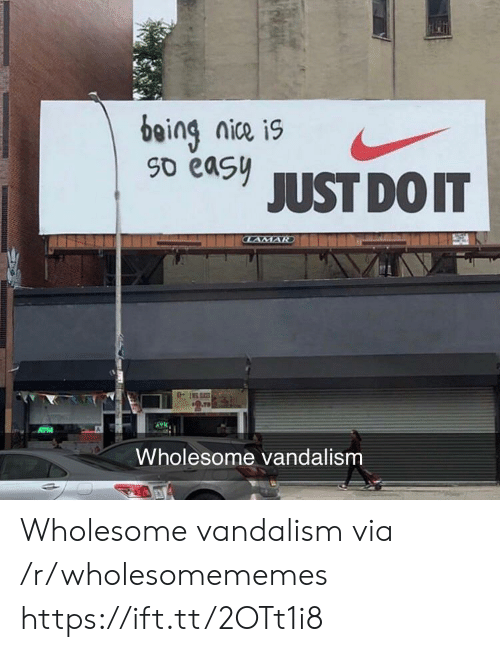 Just Do It, Wholesome, and Nice: being nice is  So easy  JUST DO IT  CLAMAR  2.79  ATM  Wholesome vandalism Wholesome vandalism via /r/wholesomememes https://ift.tt/2OTt1i8