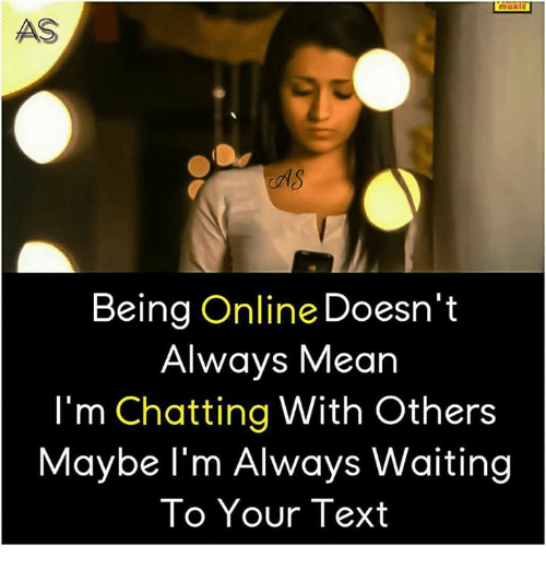 Always Waiting: Being Online Doesn't  Always Mean  I'm Chatting With Others  Maybe I'm Always Waiting  To Your Text