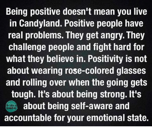 Being Positive Doesn't Mean You Live in Candyland Positive People ...