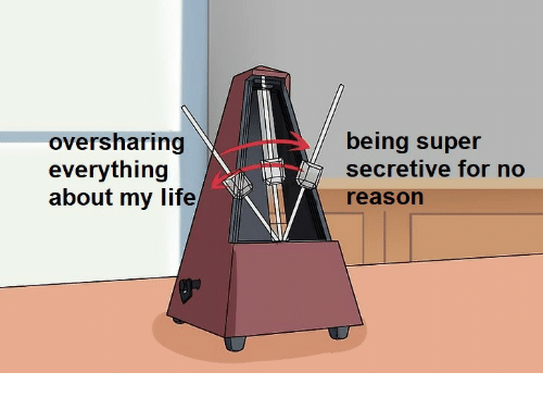 Life, Reason, and Super: /being super  oversharing  everything  about my life  secretive for no  reason