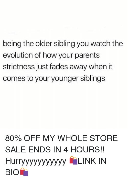 Older Sibling: being the older sibling you watch the  evolution of how your parents  strictness just fades away when it  comes to your younger sibling:s 80% OFF MY WHOLE STORE SALE ENDS IN 4 HOURS!! Hurryyyyyyyyyyy 🛍LINK IN BIO🛍