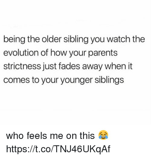 Older Sibling: being the older sibling you watch the  evolution of how your parents  strictness just fades away when it  comes to your younger sibling:s who feels me on this 😂 https://t.co/TNJ46UKqAf