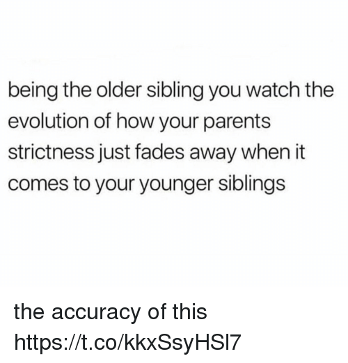Older Sibling: being the older sibling you watch the  evolution of how your parents  strictness just fades away when it  comes to your younger sibling:s the accuracy of this https://t.co/kkxSsyHSl7