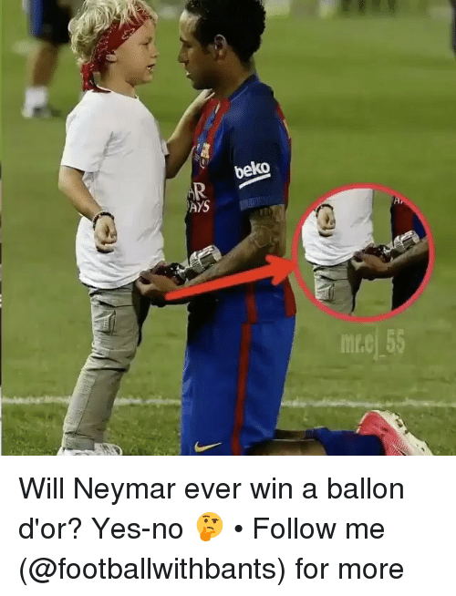 Memes, Neymar, and 🤖: beko  AYS  m.c 55 Will Neymar ever win a ballon d'or? Yes-no 🤔 • Follow me (@footballwithbants) for more