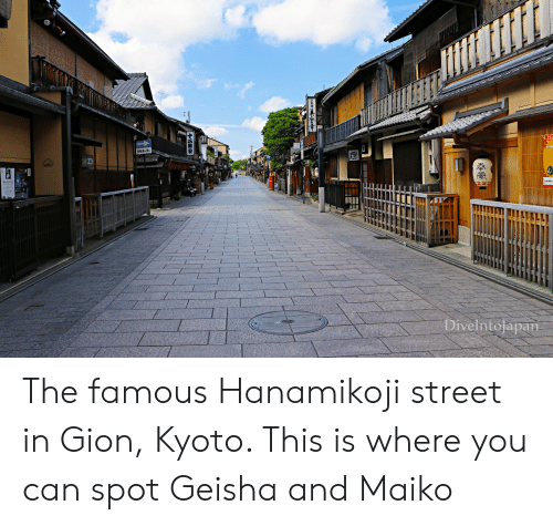 Can, Geisha, and Kyoto: BEL.8c  SCHO  Divelntojapan The famous Hanamikoji street in Gion, Kyoto. This is where you can spot Geisha and Maiko