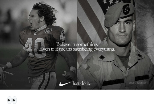 Just Do It, Memes, and Nfl: Believe in something  Even if it means sacrificing everything  Just do it.  @NFL MEMES 👀