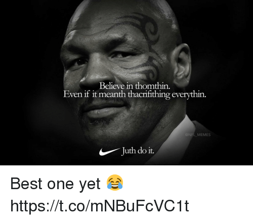 Football, Memes, and Nfl: Believe in thomthin.  Even if it meanth thacrifithing everythin.  @NFL MEMES  uth do it. Best one yet 😂 https://t.co/mNBuFcVC1t