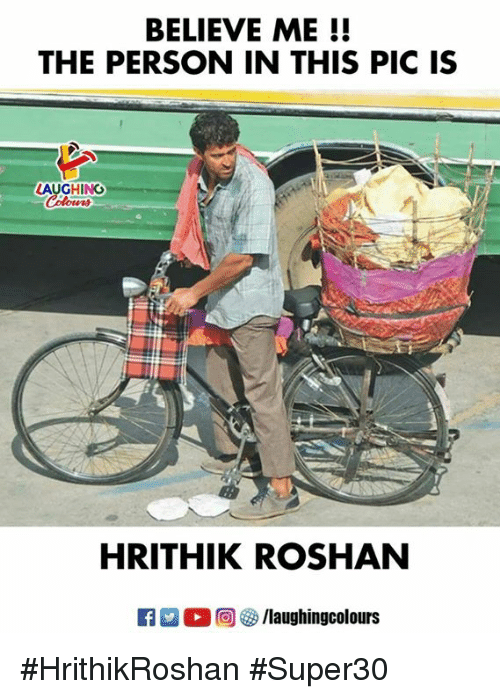 Indianpeoplefacebook, Hrithik Roshan, and Believe: BELIEVE ME!!  THE PERSON IN THIS PIC IS  LAUGHING  HRITHIK ROSHAN  R E  C 回囲/laughingcolours #HrithikRoshan #Super30