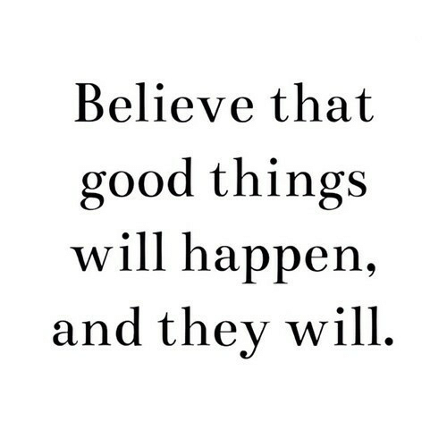 Good, Believe, and Will: Believe that  good things  will happen,  and thev will.