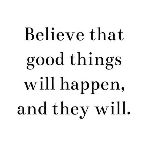 Good, Believe, and Will: Believe that  good things  will happen,  and they will