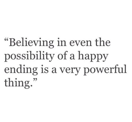 "A Happy Ending: ""Believing in even the  possibility of a happy  ending is a very powerful  thing.  95"