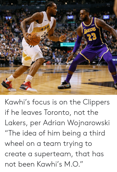 "Clippers: Bell  2  S  wish  TAKERS  23 Kawhi's focus is on the Clippers if he leaves Toronto, not the Lakers, per Adrian Wojnarowski  ""The idea of him being a third wheel on a team trying to create a superteam, that has not been Kawhi's M.O."""