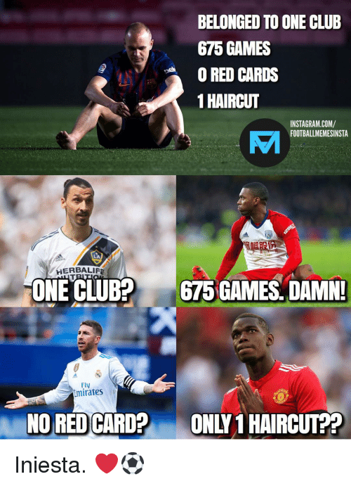 red card: BELONGED TO ONE CLUB  675 GAMES  O RED CARDS  1 HAIRCUT  INSTAGRAM.COM/  FOOTBALLMEMESINSTA  EI  LA  HERBALIFE  ONE CLUB?  675 GAMES. DAMN!  Fly  Emirates  NO RED CARD?  ONLY 1 HAIRCUT?? Iniesta. ❤️⚽️