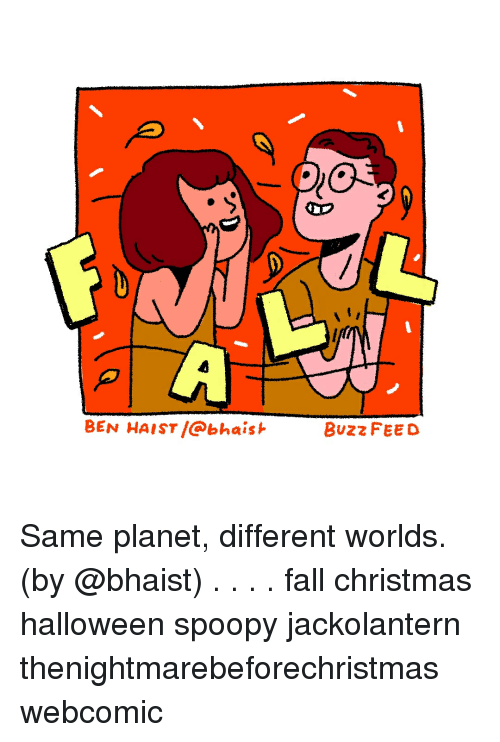 Christmas, Fall, and Halloween: BEN HAIST /@bhaish  Buzz FEED Same planet, different worlds. (by @bhaist) . . . . fall christmas halloween spoopy jackolantern thenightmarebeforechristmas webcomic
