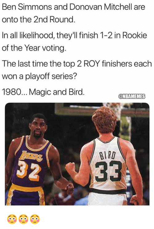 Nba, Magic, and Time: Ben Simmons and Donovan Mitchell are  onto the 2nd Round  In all likelihood, they'Il finish 1-2 in Rookie  of the Year voting.  The last time the top 2 ROY finishers each  won a playoff series?  1980.. Magic and Bird.  ONBAMEMES  AKERS  BIRD 😳😳😳