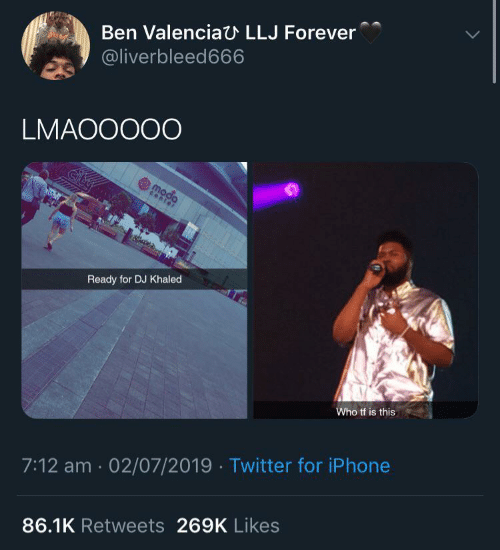 DJ Khaled, Iphone, and Twitter: Ben Valenciau LLJ Forever  @liverbleed666  LMAOOO00  4  moda  center  Ready for DJ Khaled  Who tf is this  7:12 am 02/07/2019 Twitter for iPhone  86.1K Retweets 269K Likes