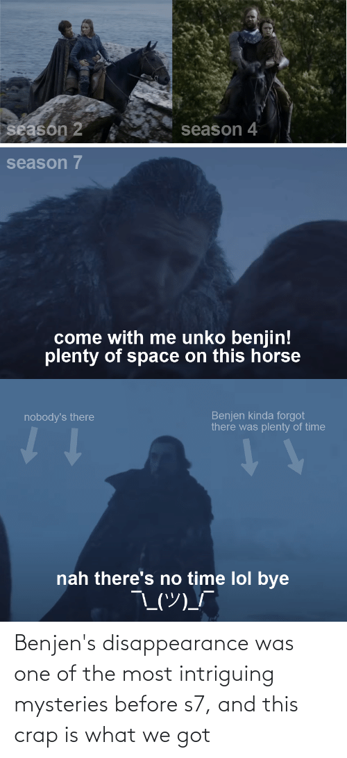 crap: Benjen's disappearance was one of the most intriguing mysteries before s7, and this crap is what we got