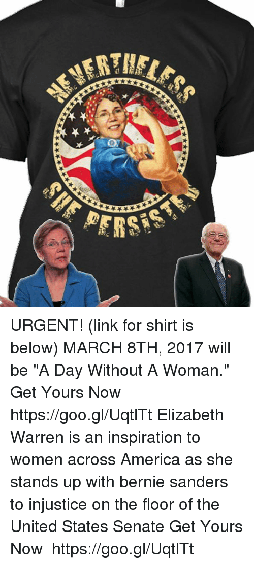 """Elizabeth Warren, Memes, and 🤖: BER..""""  0  *ぞ .. ★  ★-be URGENT! (link for shirt is below) MARCH 8TH, 2017 will be """"A Day Without A Woman."""" Get Yours Now ➜➜ https://goo.gl/UqtlTt Elizabeth Warren is an inspiration to women across America as she stands up with bernie sanders to injustice on the floor of the United States Senate Get Yours Now ➜➜ https://goo.gl/UqtlTt"""