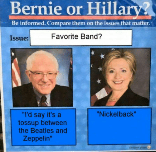 """Favorite Band: Bernie or Hillary?  Be informed. Compare them on the issues that matter.  Favorite Band?  Issue:  """"I'd say it's a  tossup between  the Beatles and  """"Nickelback""""  Zeppelin""""  ahvteus plas"""