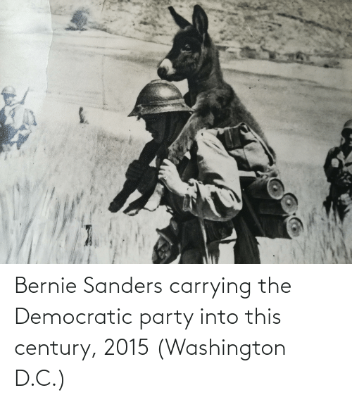 Bernie Sanders: Bernie Sanders carrying the Democratic party into this century, 2015 (Washington D.C.)