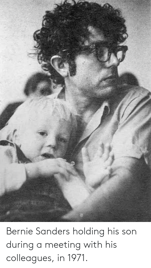 Bernie Sanders: Bernie Sanders holding his son during a meeting with his colleagues, in 1971.