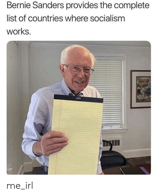Bernie Sanders, Socialism, and Irl: Bernie Sanders provides the complete  list of countries where socialism  works me_irl