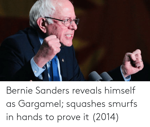 Bernie Sanders: Bernie Sanders reveals himself as Gargamel; squashes smurfs in hands to prove it (2014)