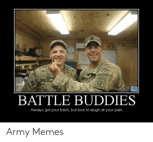 Funny Army Memes: BERNTSEN  AP  BATTLE BUDDIES  Always got your back, but love to laugh at your pain. Army Memes