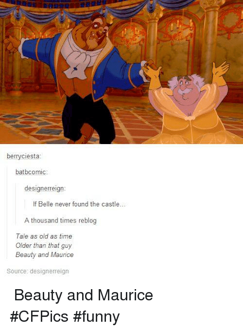 Beautiful, Memes, and Time: berry ciesta:  batbcomic:  design erreign  If Belle  never found the castle  A thousand times reblog  Tale as old as time  older than that guy  Beauty and Maurice  Source: designerreign ♫♪ Beauty and Maurice ♪♫ #CFPics #funny