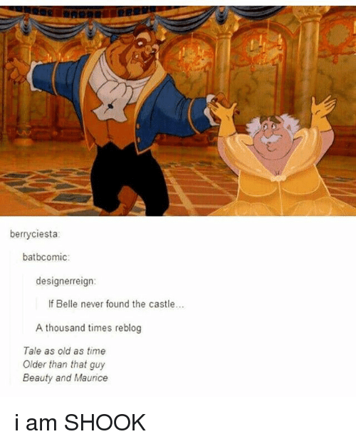 Time, Relatable, and Old: berryciesta  batbcomic  designerreign:  If Belle never found the castle.  A thousand times reblog  Tale as old as time  Older than that guy  Beauty and Maurice i am SHOOK