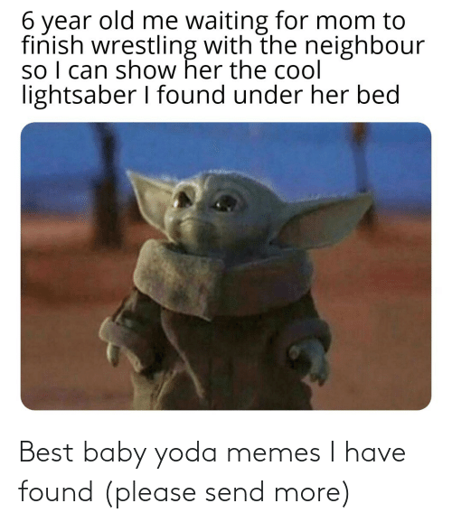 Found: Best baby yoda memes I have found (please send more)