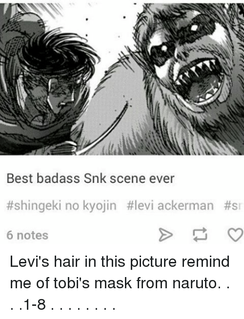 Memes, Levis, and 🤖: Best badass Snk scene ever  #shingeki no kyojin #levi ackerman #SI  6 notes Levi's hair in this picture remind me of tobi's mask from naruto. . . .1-8 . . . . . . . .