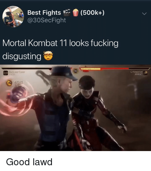 Fucking, Mortal Kombat, and Best: Best Fights(500k+)  @30SecFight  Mortal Kombat 11 looks fucking  disgusting  90  Durk and Co  O Negative  SKARLET Good lawd