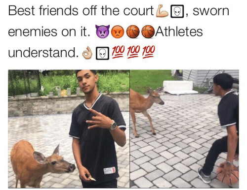 Sworn: Best friends off the court , sworn  enemies on it. 。..Athletes  understand. 型型型