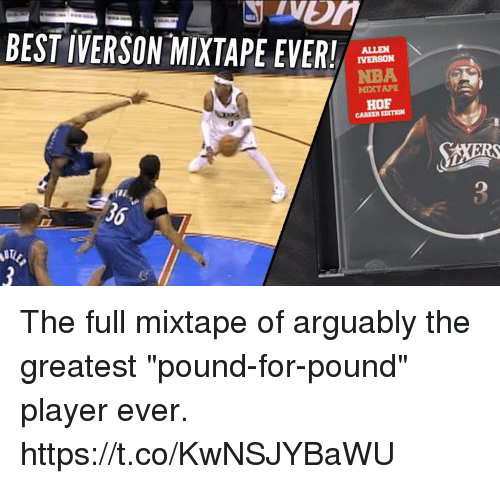 "Allen Iverson: BEST IVERSON-MIXTAPE EVER!  ALLEN  IVERSON  NBA  MIXTAPE  HOF  CAREER EDITION  36 The full mixtape of arguably the greatest ""pound-for-pound"" player ever.   https://t.co/KwNSJYBaWU"