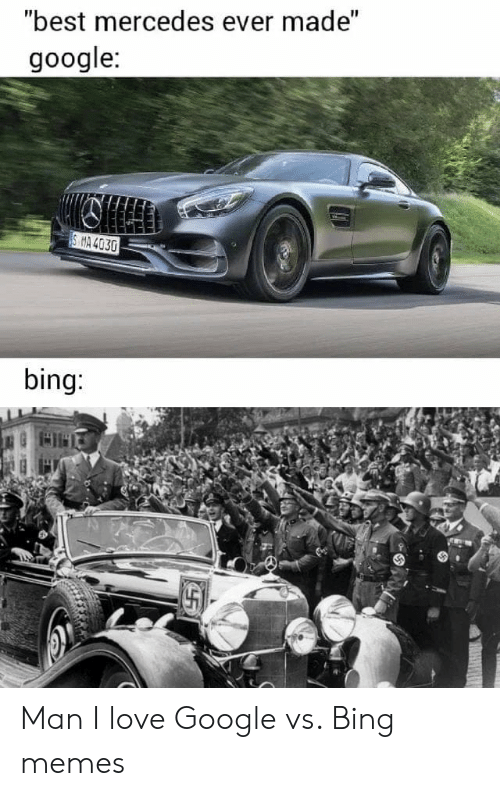 "Mercedes: ""best mercedes ever made""  google:  S MA 4030  bing: Man I love Google vs. Bing memes"