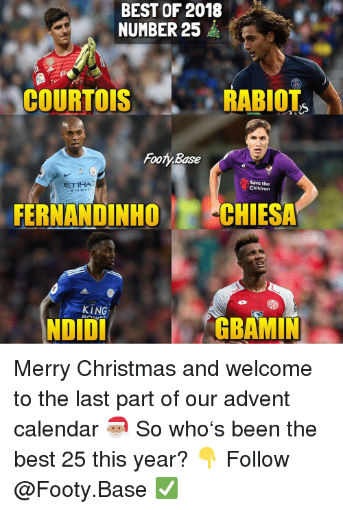 Children, Christmas, and Memes: BEST OF 2018  NUMBER 25  COURTOIS  RABIOT  Foo/Base  Save the  Children  AIRWAYS  FERNANDINHOCHIESA  KING  NDIDI  GBAMIN Merry Christmas and welcome to the last part of our advent calendar 🎅🏽 So who's been the best 25 this year? 👇 Follow @Footy.Base ✅