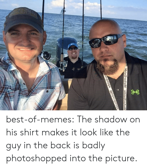 Best Of Memes: best-of-memes:   The shadow on his shirt makes it look like the guy in the back is badly photoshopped into the picture.