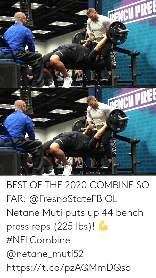 bench: BEST OF THE 2020 COMBINE SO FAR:  @FresnoStateFB OL Netane Muti puts up 44 bench press reps (225 lbs)! 💪 #NFLCombine @netane_muti52 https://t.co/pzAQMmDQsa