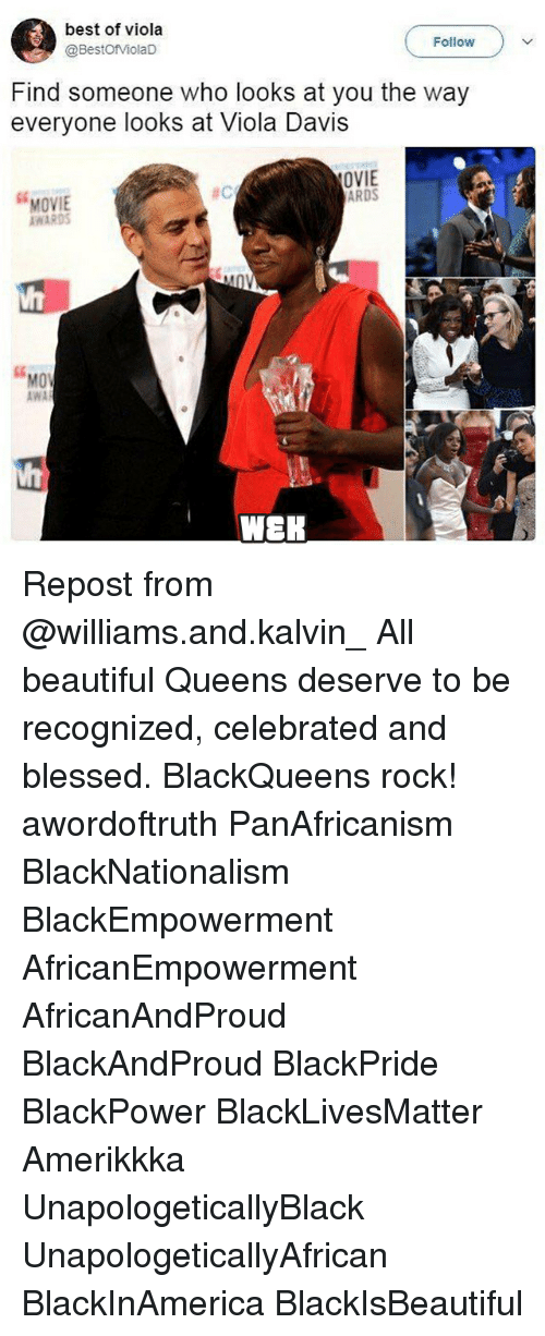"""viola: best of viola  @BestofViolaD  Follow  Find someone who looks at you the way  everyone looks at Viola Davis  OVIE  ARDS  se  ac  MOVIE  AWARDS  so  """"  MOV  MO  AWA  WEK Repost from @williams.and.kalvin_ All beautiful Queens deserve to be recognized, celebrated and blessed. BlackQueens rock! awordoftruth PanAfricanism BlackNationalism BlackEmpowerment AfricanEmpowerment AfricanAndProud BlackAndProud BlackPride BlackPower BlackLivesMatter Amerikkka UnapologeticallyBlack UnapologeticallyAfrican BlackInAmerica BlackIsBeautiful"""
