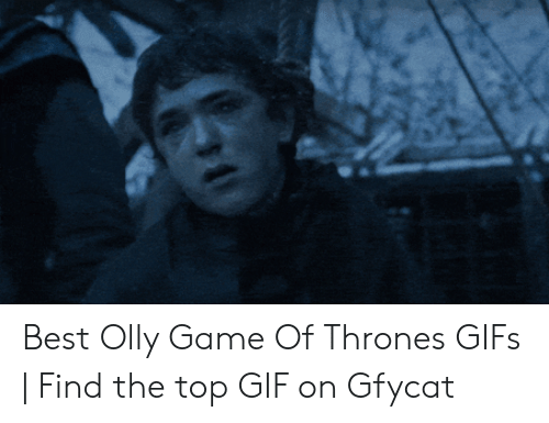 Olly Game Of Thrones: Best Olly Game Of Thrones GIFs | Find the top GIF on Gfycat