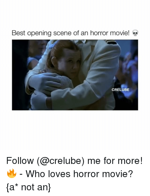 Memes, Best, and Movie: Best opening scene of an horror movie!  CRELUBE Follow (@crelube) me for more! 🔥 - Who loves horror movie? {a* not an}