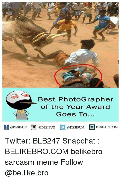 Funniest Meme Of The Year : Best photographer of the year award goes to k 증 desifun
