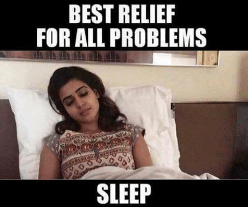 Memes, Best, and Sleep: BEST RELIEF  FOR ALL PROBLEMS  SLEEP
